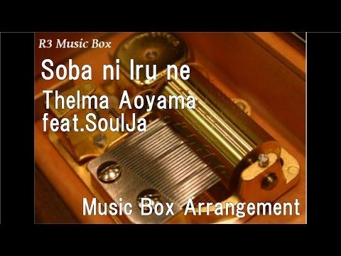 Soba Ni Iru Ne/Thelma Aoyama Feat.SoulJa [Music Box]