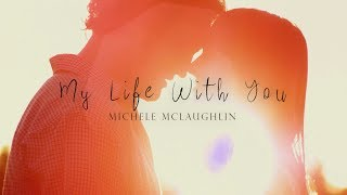 34 My Life With You 34 By Michele Mclaughlin 2018 Official Audio