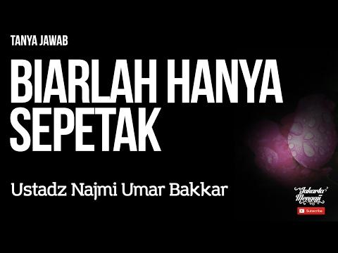 Tanya Jawab : Biarlah Hanya Sepetak - Ustadz Najmi Umar Bakkar