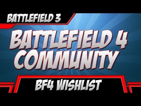 Battlefield 4 Community Wish List (BF4 Multiplayer Suggestions)