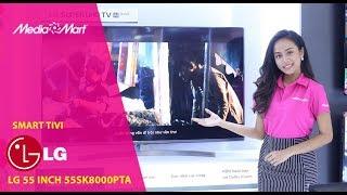 Đánh giá nhanh Smart Tivi LG 55 inch 55SK8000PTA, Super UHD, 4K Cinema HDR, ThinQ AI
