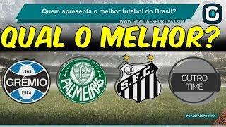 Qual time está apresentando o MELHOR futebol do Brasil? - Gazeta Esportiva (13/05/19)