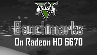 GTA 5 benchmark on Radeon HD 6670 DDR5 and FX 6300