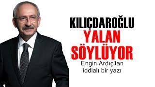 Engin Ardıç : Kılıçdaroğlu yalan söylüyor