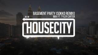 MAX ft. Tyler Carter - Basement Party (Sokko Remix)