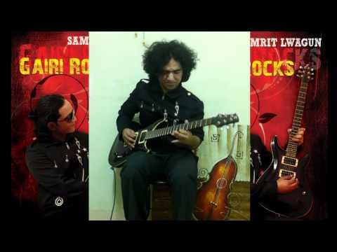 Gairi Rocks by Samrit Lwagun - Gairi Khet ko Rock Version