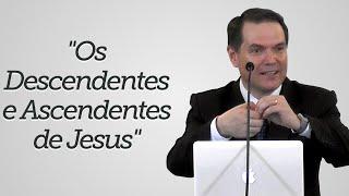 """""""Os Descendentes e Ascendentes de Jesus"""" - Sérgio Lima"""