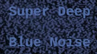 Super Deep Blue Noise 12 Hours