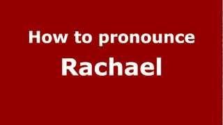 How to Pronounce Rachael - PronounceNames.com