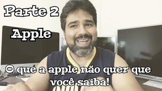 Parte 2 - O que a apple não quer que você saiba! #iPhone