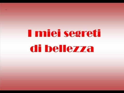 I miei segreti di bellezza!!!