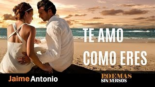 Te Amo como eres de Poemas sin Versos by Jaime Antonio view on break.com tube online.