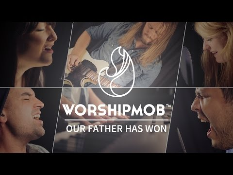 Worship Mob - Our Father Has Won