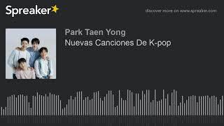 Nuevas Canciones De K-pop (parte 1 de 2, hecho con Spreaker)