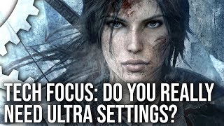 Tech Focus: Do You Really Need Ultra Settings? What To Keep, What To Cut