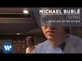 Michael Bublé - A Good Day in the Studio [Extra]