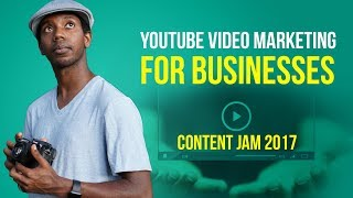 In-Depth YouTube Marketing for Businesses | Content Jam 2017