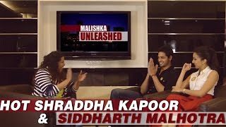 Hot Shraddha Kapoor & Siddharth Malhotra on Malishka Unleashed