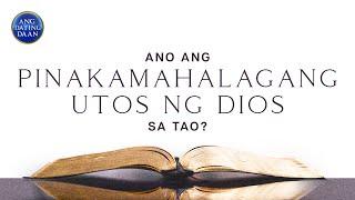 Ano ang pinakamahalagang utos ng Dios sa lahat ng mga tao?