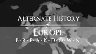 "Alternate History of Europe - Episode XIII: ""Breakdown"""