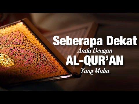 Seberapa Dekat Anda Dengan Al-Quran Yang Mulia - Ustadz Ahmad Zainuddin Al-Banjary