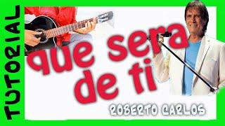 Como tocar Que sera de ti - Roberto Carlos -  en guitarra cover