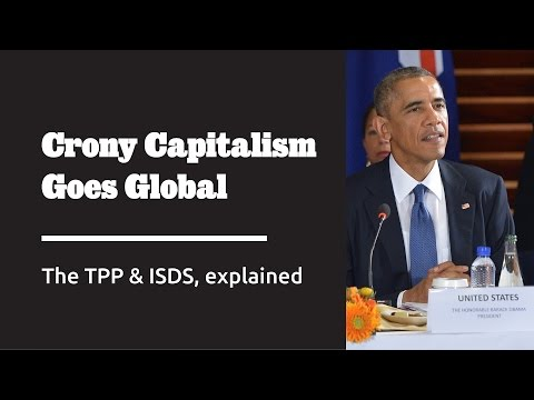 Crony Capitalism Goes Global: The TPP & ISDS Explained - Follow the Money #2