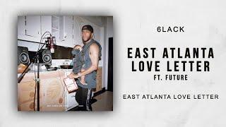 6lack East Atlanta Love Letter Ft Future East Atlanta Love Letter