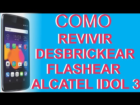 COMO DESBRICKEAR. REVIVIR. FLASHEAR UN ALCATEL IDOL 3 (5.5)