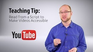 Teaching Tip: Read from a Script to Make Videos Accessible