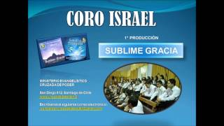 Sublime Video - CORO ISRAEL - Tema: Sublime Gracia, de la 1° Producción Sublime Gracia.