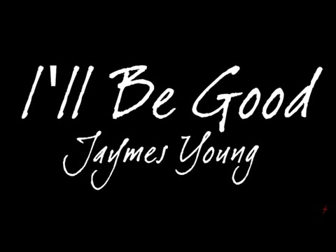 Jaymes Young - Ill  Be Good