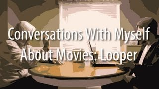 Looper - Conversations With Myself About Movies - Looper