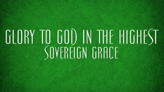 Glory to God in the Highest - Sovereign Grace