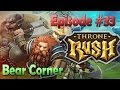 Throne Rush - Episode #33 Bear Corner