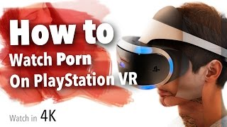 How to Watch VR Porn with PlayStation VR