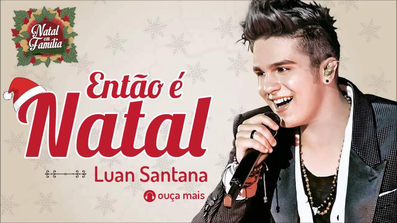 Luan Santana - Então é Natal (Happy X-Mas) - (Natal em