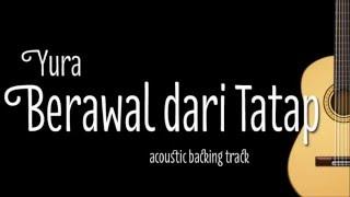 download lagu Yura - Berawal Dari Tatap Acoustic Guitar Karaoke gratis