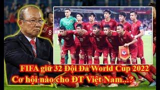 Bóng đá chiều 23/5: FIFA sẽ giữ nguyên 32 Đội đá World Cup, Cơ hội nào cho ĐT Việt Nam?