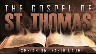 Video: The Gospel Of Thomas - Yasir Qadhi