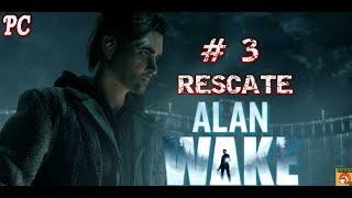 "ALAN WAKE // PC // CAPITULO # 3 "" RESCATE """