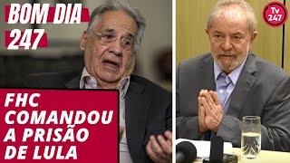 Bom dia 247 (19.6.19): FHC comandou a prisão de Lula