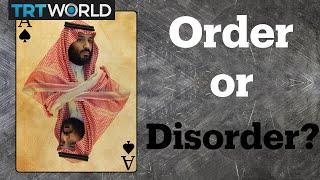 Mohammed bin Salman: Bringing order or disorder?