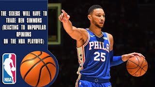 The Sixers Will Have To Trade Ben Simmons (Reacting To Unpopular Opinions on The NBA Playoffs)