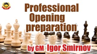 Professional Opening preparation by GM Igor Smirnov