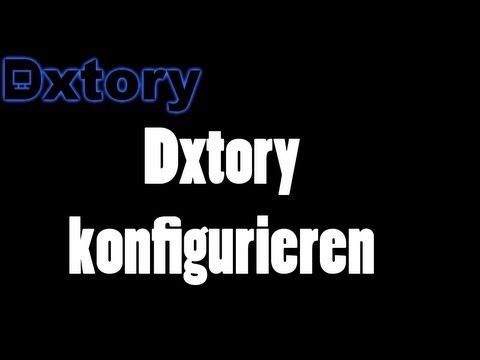 Tutorial - Dxtory richtig einstellen/Spiele aufnehmen [Deutsch HD]