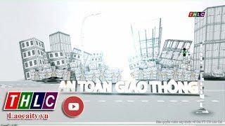 Bản tin An toàn giao thông (4/6/2018) | THLC