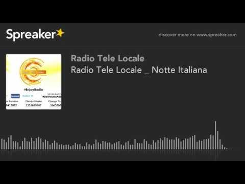 Radio Tele Locale _ Notte Italiana (part 4 di 4)