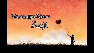 Menunggu Kamu - Anji (lirik)