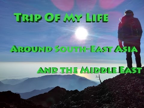 Trip of My Life - Around South-East Asia and the Middle East